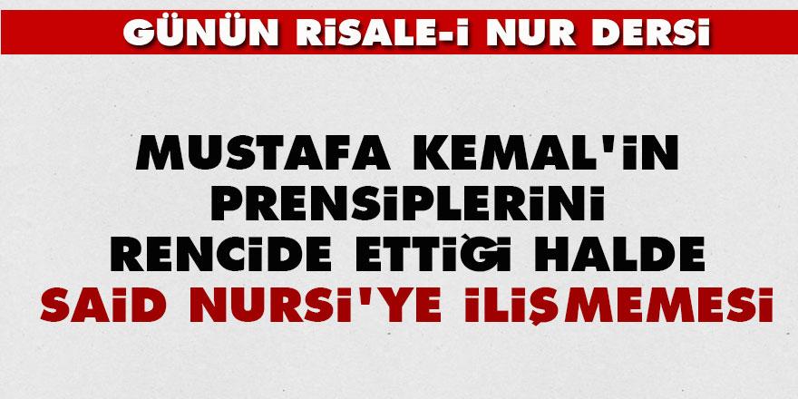 Mustafa Kemal'in prensiplerini rencide ettiği halde Said Nursi'ye ilişmemesi