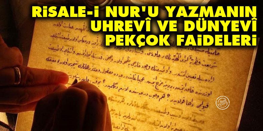 Risale-i Nur'u yazmanın uhrevî ve dünyevî pekçok faideleri