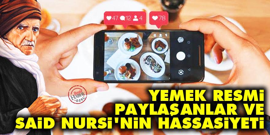 Sosyal medyadan yemek resmi paylaşanlar ve Said Nursi'nin hassasiyeti