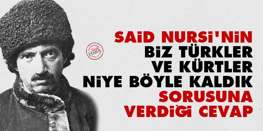 Said Nursi'nin 'Biz Türkler ve Kürtler niye böyle kaldık' sorusuna verdiği cevap