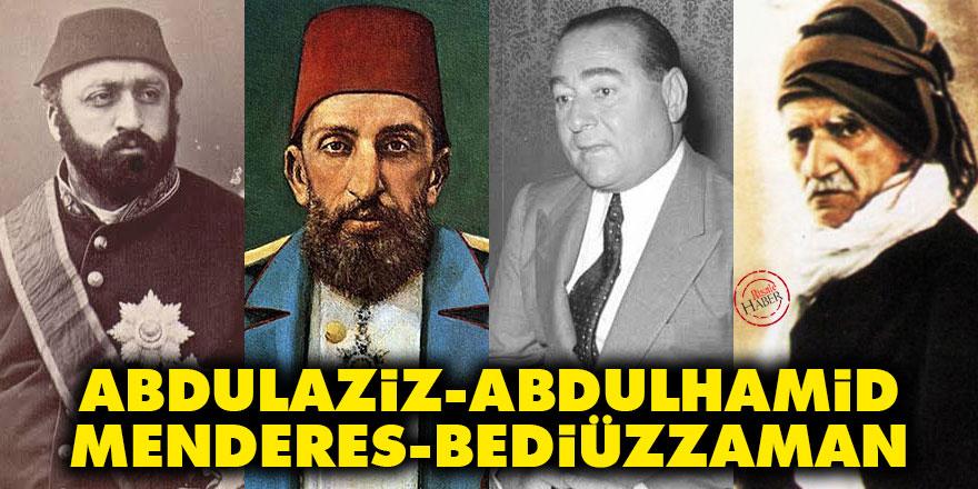 Abdulaziz, Abdulhamid, Menderes ve Bediüzzaman