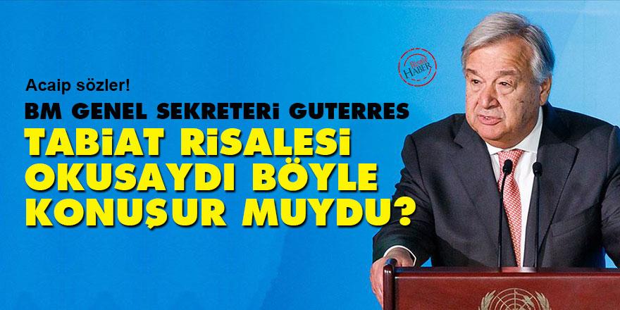 BM Genel Sekreteri Guterres Tabiat Risalesi okusa böyle konuşur muydu?
