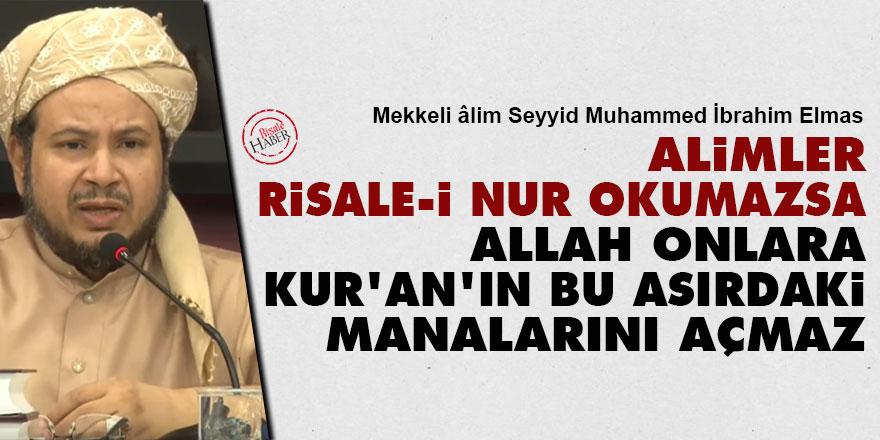 Mekkeli Seyid: Alimler Risale-i Nur'u okumazsa Allah onlara Kur'an'ın bu asırdaki manalarını açmaz