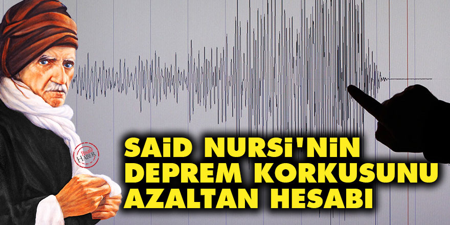 Said Nursi'nin deprem korkusunu azaltan hesabı