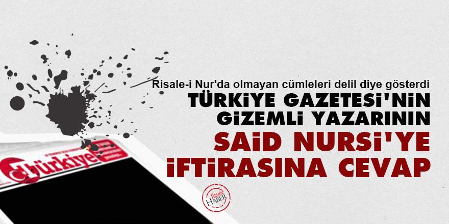 Türkiye Gazetesi'nin gizemli yazarının Said Nursi'ye iftirasına cevap
