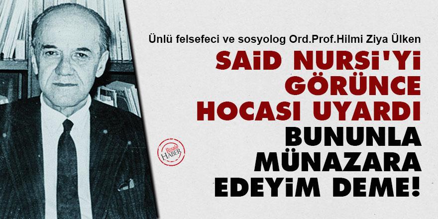 Said Nursi'yi görünce hocası uyardı: Bununla münazara edeyim deme!