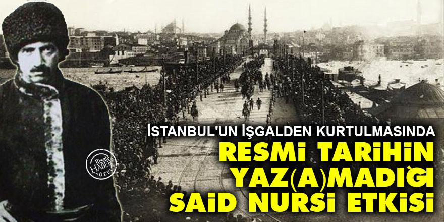İstanbul'un kurtuluşunda resmi tarihin yaz(a)madığı Said Nursi etkisi