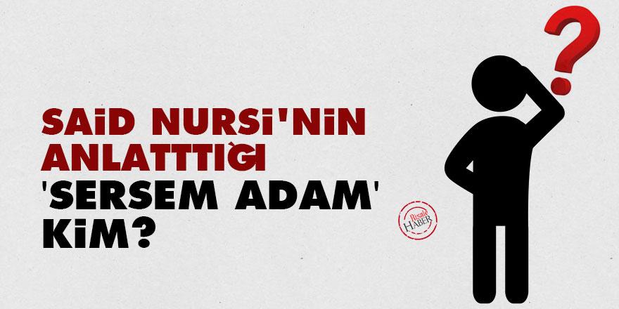 Said Nursi'nin anlatttığı 'sersem adam' kim?
