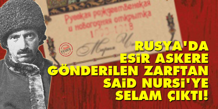 Rusya'da esir askere gönderilen zarftan Said Nursi'ye selam çıktı!