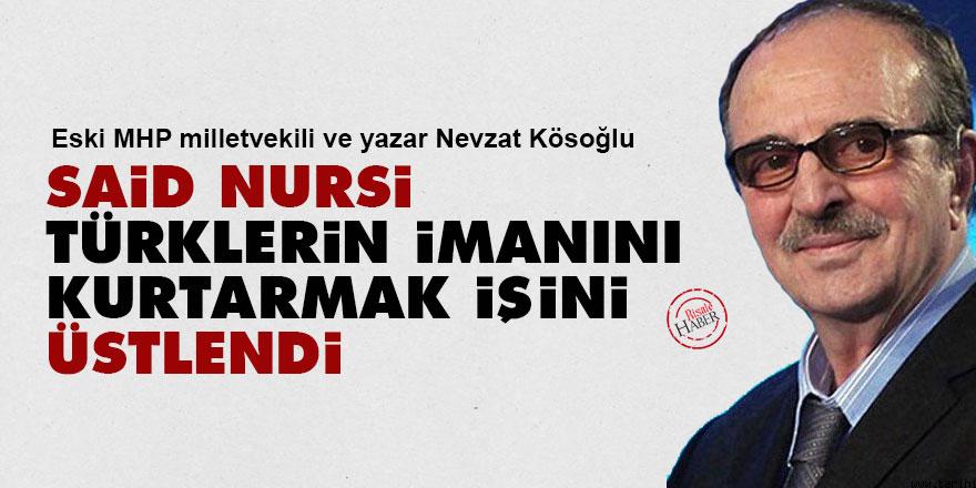 Nevzat Kösoğlu: Said Nursi, Türklerin imanını kurtarmak işini üstlendi