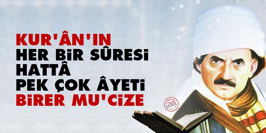 Bediüzzaman: Kur'ân'ın her bir sûresi hattâ pek çok âyetlerin herbirisi birer mu'cize