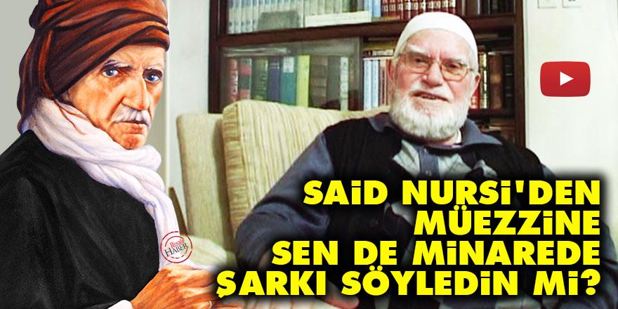 Said Nursi'den müezzine: Sen de minarede şarkı söyledin mi?