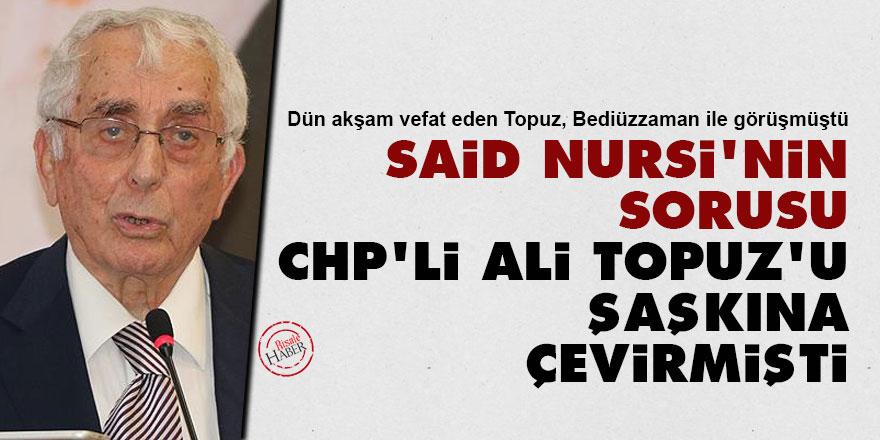 Said Nursi'nin sorusu CHP'li Ali Topuz'u şaşkına çevirmişti