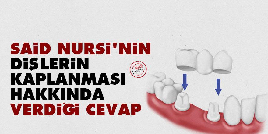 Said Nursi'nin dişlerin kaplanması hakkında verdiği cevap