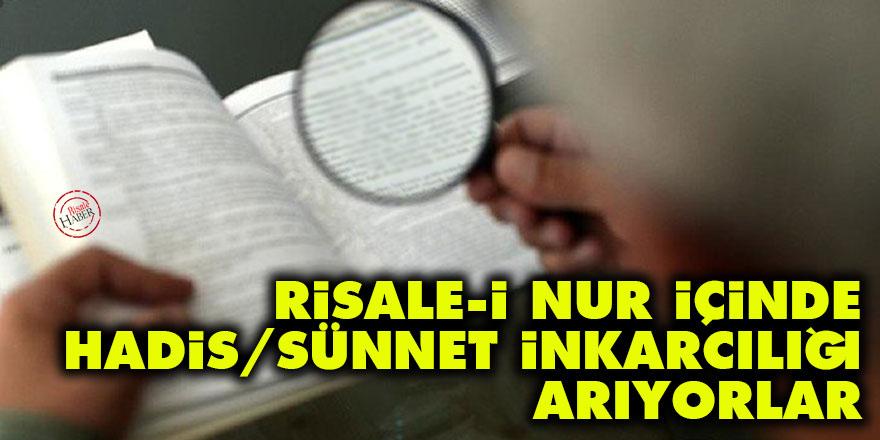 Risale-i Nur içinde 'hadis/sünnet inkarcılığı' arıyorlar