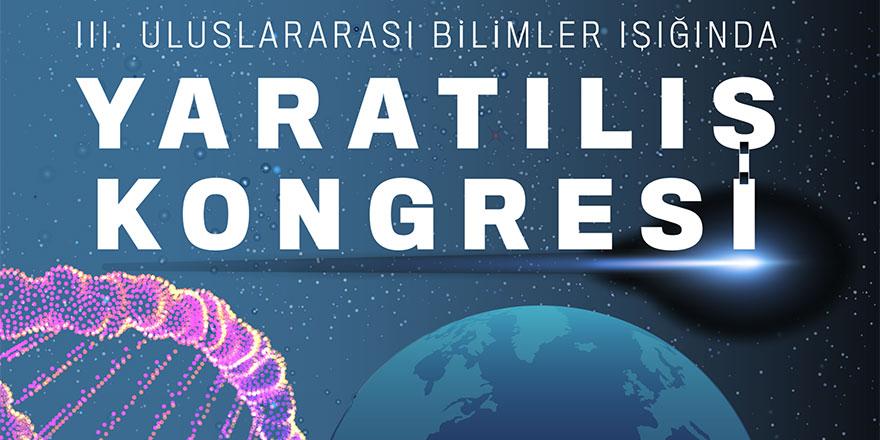 Üniversitede III. Uluslararası Bilimler Işığında Yaratılış Kongresi yapılacak