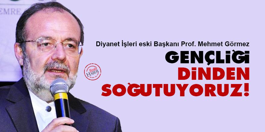 Mehmet Görmez: Gençliği dinden soğutuyoruz!