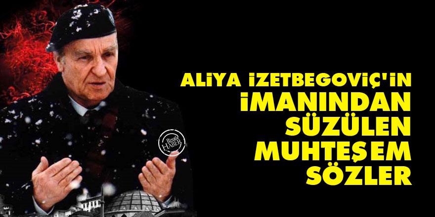 Aliya İzetbegoviç'in imanından süzülen muhteşem sözler