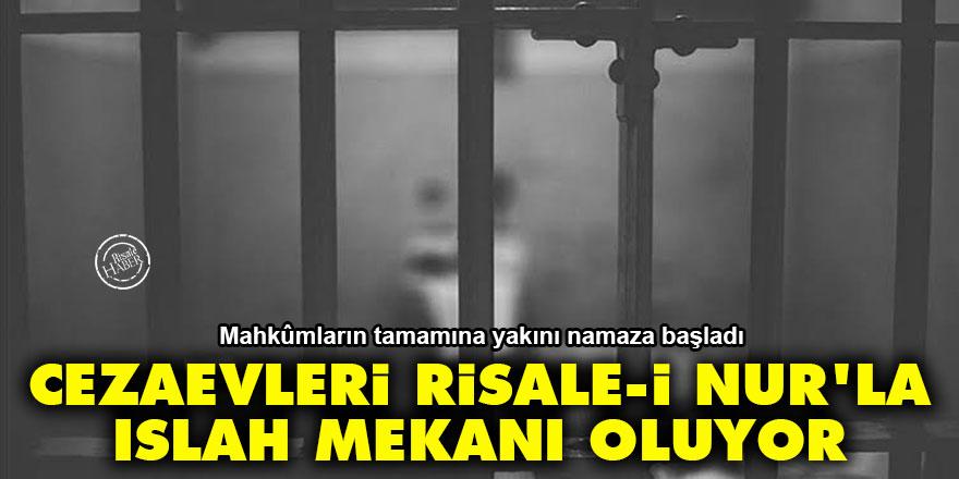Cezaevleri Risale-i Nur'la ıslah mekanı oluyor