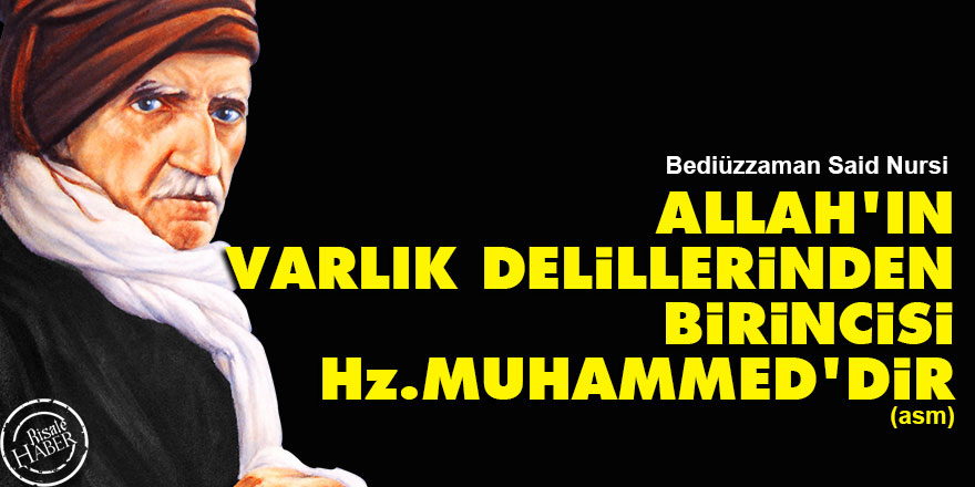 Said Nursi: Allah'ın varlık delillerinden birincisi Hz. Muhammed'dir (asm)