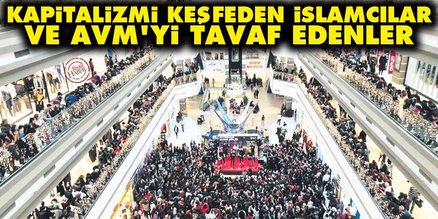 Kapitalizmi keşfeden İslamcılar ve AVM'yi tavaf edenler
