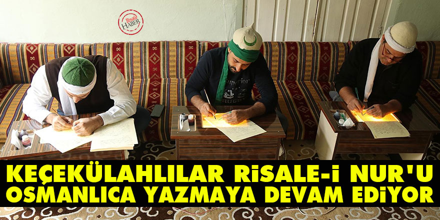 Keçekülahlılar Risale-i Nur'u Osmanlıca yazmaya devam ediyor