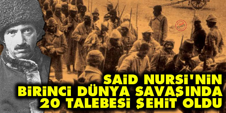 Said Nursi'nin Birinci Dünya Savaşında 20 talebesi şehit oldu