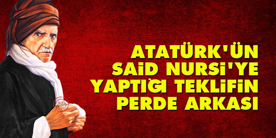 Atatürk'ün Said Nursi'ye yaptığı teklifin perde arkası