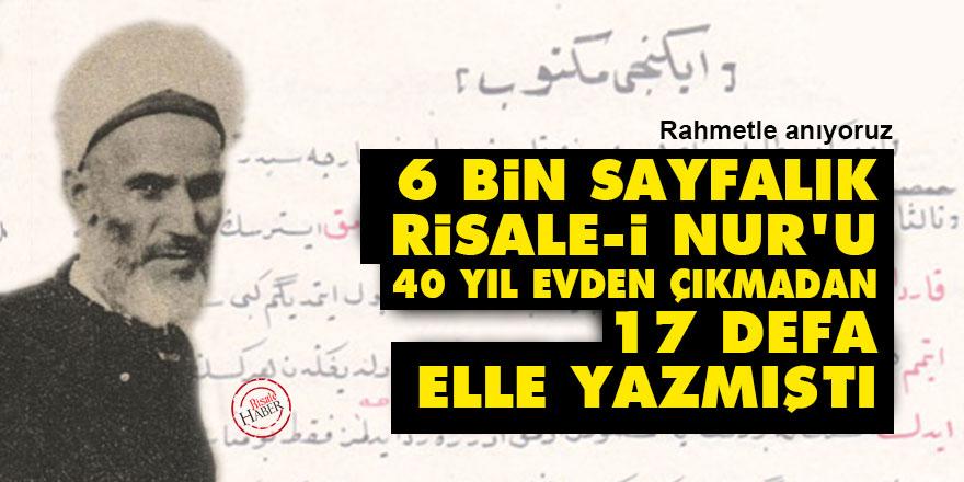 6 bin sayfalık Risale-i Nur'u 40 yıl evden çıkmadan 17 defa elle yazmıştı