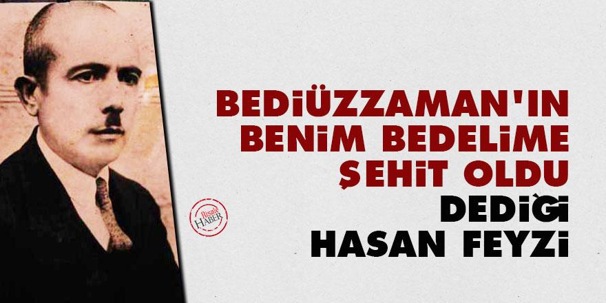 Bediüzzaman: Hasan Feyzi benim bedelime şehit oldu