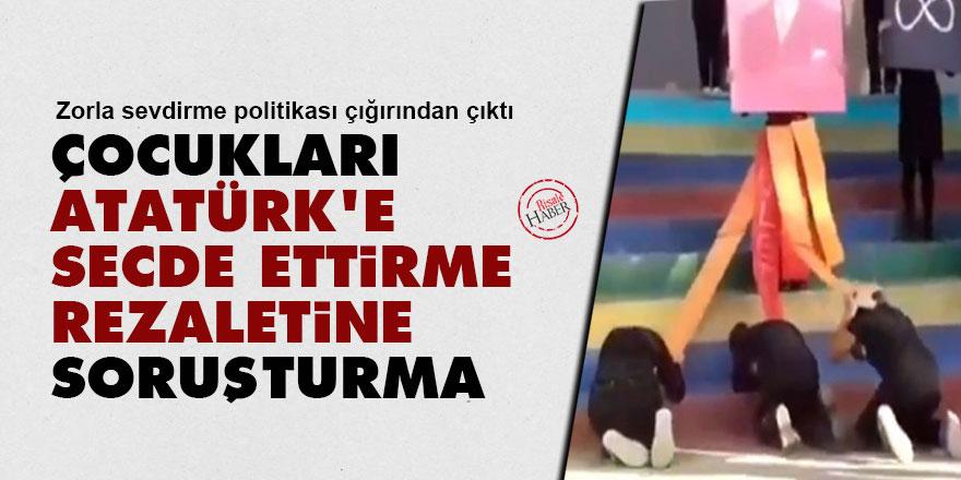 Çocukları Atatürk'e secde ettirme rezaletine soruşturma