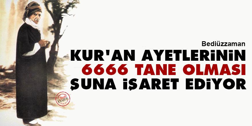 Kur'an ayetlerinin 6666 tane olması şuna işaret ediyor