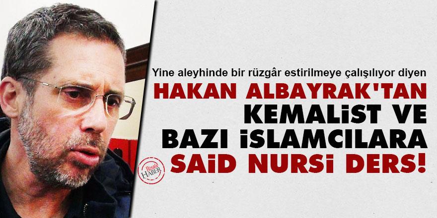 Hakan Albayrak'tan Kemalist ve bazı İslamcılara Said Nursi dersi!