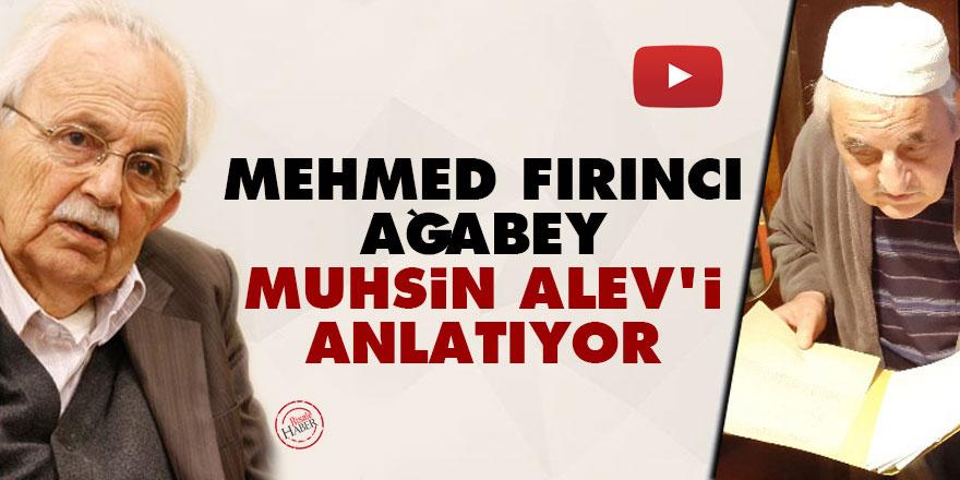 Mehmed Fırıncı Ağabey, Muhsin Alev'i (Abdülmuhsin Alkonavi) anlatıyor