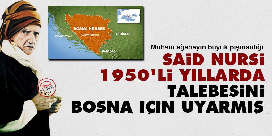 Said Nursi, 1950'li yıllarda talebesini Bosna için uyarmış