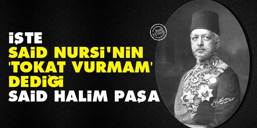 İşte Said Nursi'nin 'tokat vurmam' dediği Said Halim Paşa