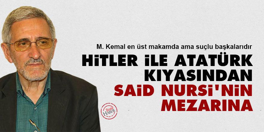 Hitler ile Atatürk kıyasından Said Nursi'nin mezarına