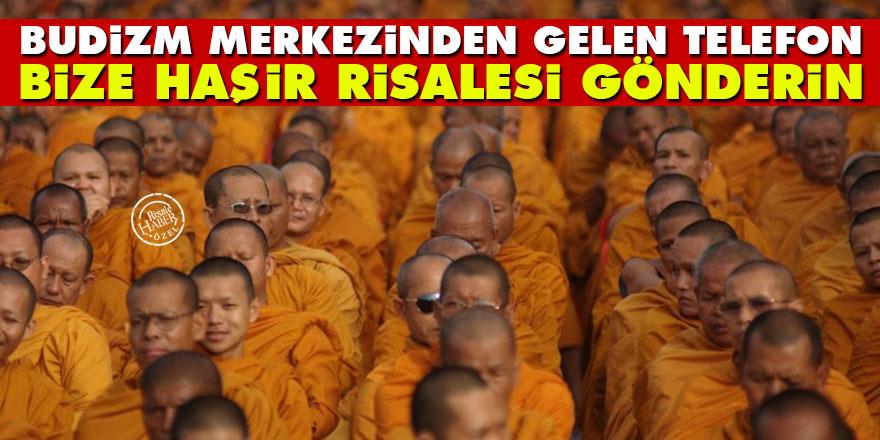 Budizm merkezinden gelen telefon: Bize Haşir Risalesi gönderin