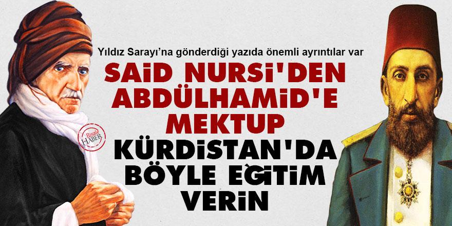Said Nursi'den Abdülhamid'e: Kürdistan'da böyle eğitim verin