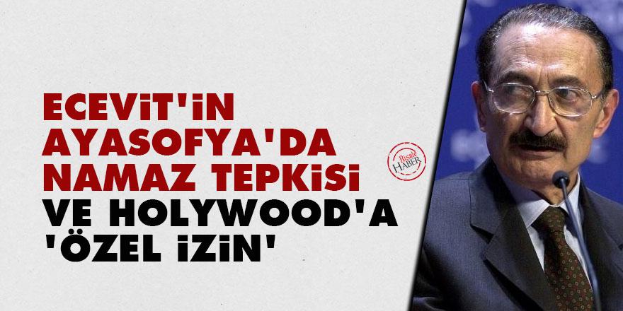 Ecevit'in Ayasofya'da namaz tepkisi ve Holywood'a 'özel izin'