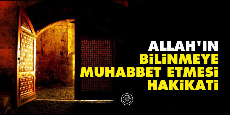 Allah'ın 'bilinmeye muhabbet etmesi hakikati'