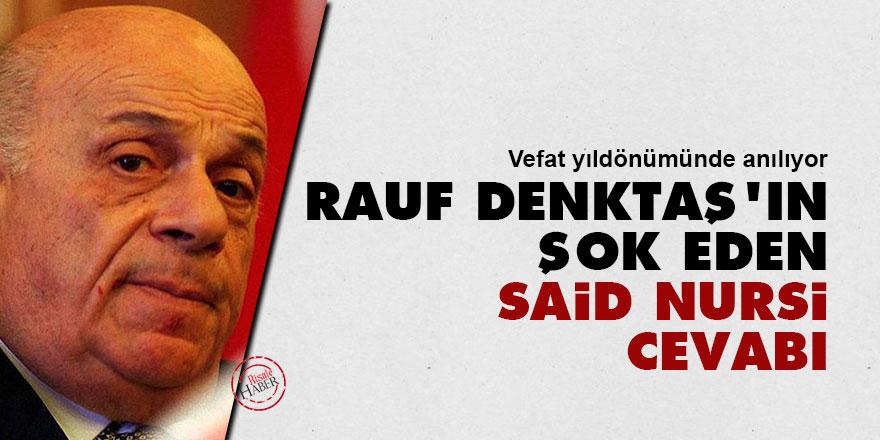 Rauf Denktaş'ın şok eden Said Nursi cevabı