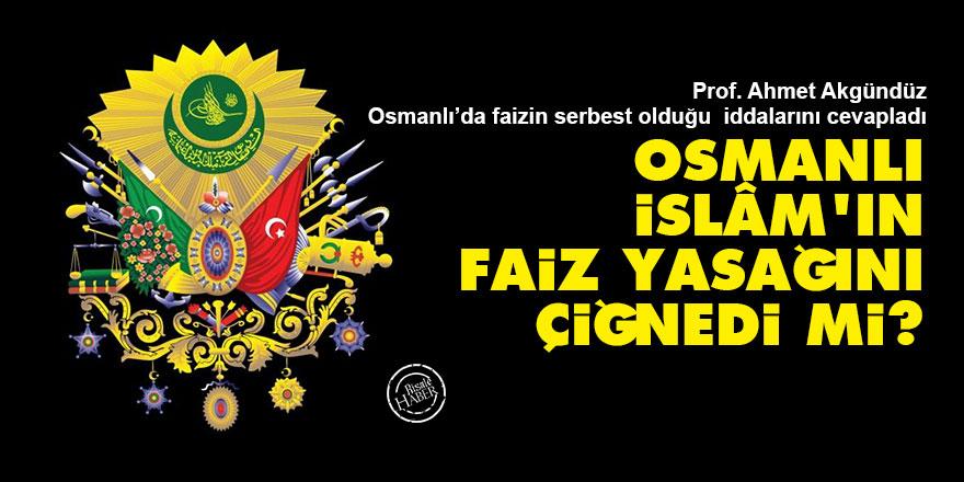 Osmanlı İslâm'ın faizyasağınıçiğnedi mi?