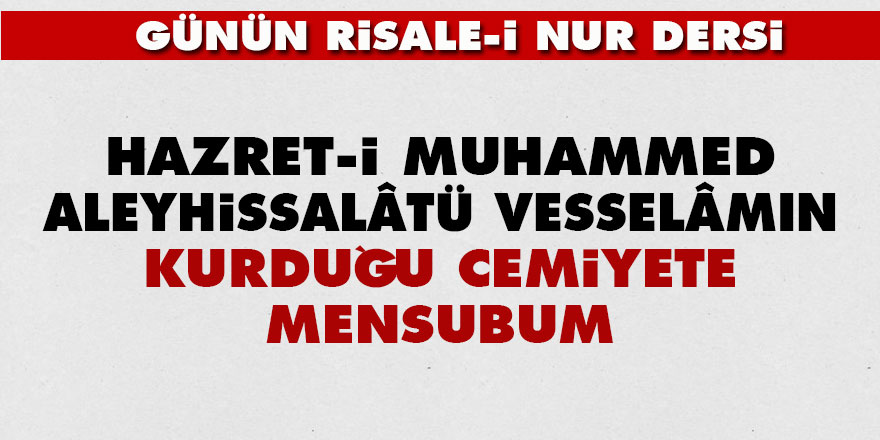 Hazret-i Muhammed aleyhissalâtü vesselâmın kurduğu cemiyete mensubum