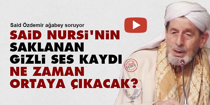 Said Nursi'nin saklanan gizli ses kaydı ne zaman ortaya çıkacak?
