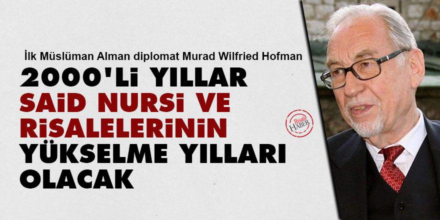 Murad Wilfried Hofmann: 2000'li yıllar Said Nursi ve risalelerinin yükselme yılları olacak
