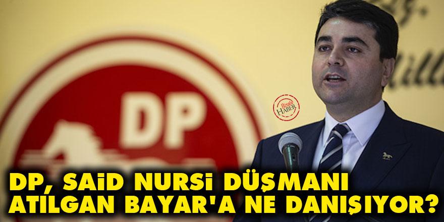 DP, Said Nursi düşmanı Atılgan Bayar'a ne danışıyor?