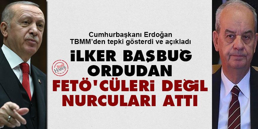 Cumhurbaşkanı Erdoğan: İlker Başbuğ ordudan Fetö'cüleri değil Nurcuları attı