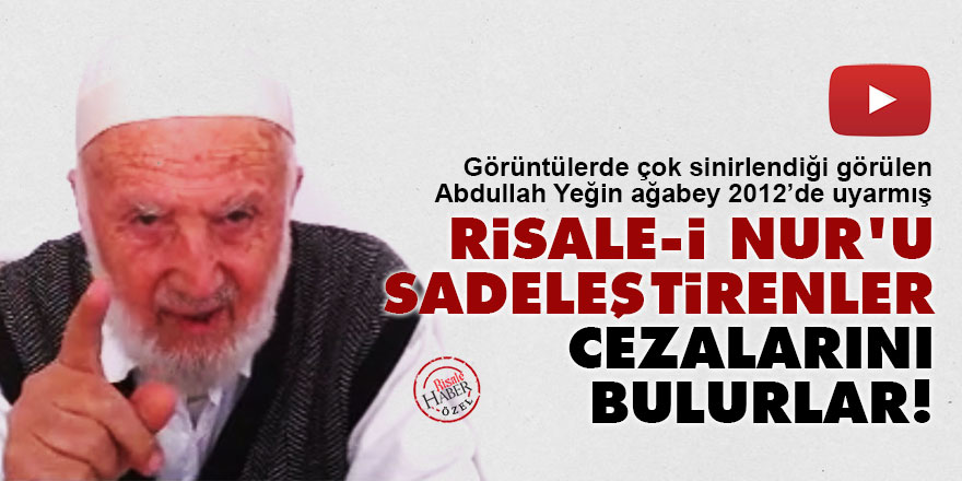 Abdullah Yeğin ağabey çok sinirlenmişti: Risale-i Nur'u sadeleştirenler cezalarını bulurlar!