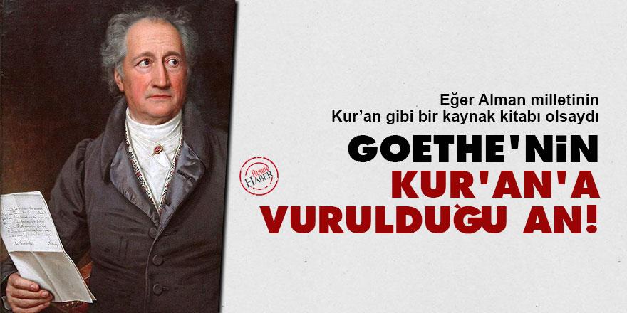 Goethe'nin Kur'an'a vurulduğu an!